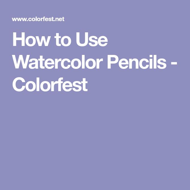 How to Use Watercolor Pencils - Colorfest