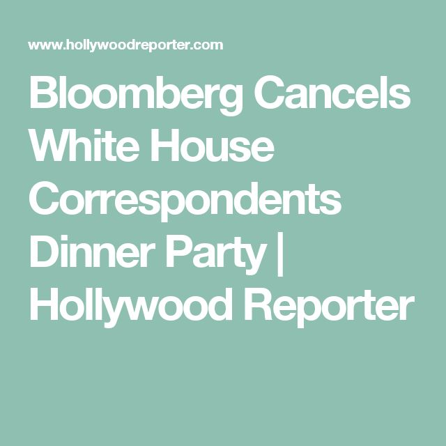 Bloomberg Cancels White House Correspondents Dinner Party   Hollywood Reporter