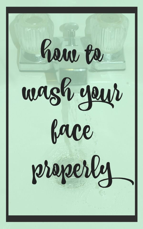 How to Wash Your Face Properly   Everything Pretty