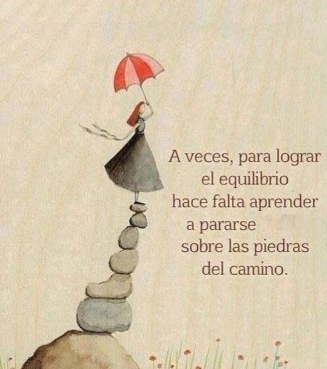 A veces, para lograr el equilibrio hace falta aprender a pararse sobre las piedras del camino. #frases