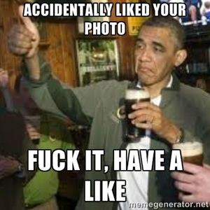 Accidentally liked your photo Fuck it, have a like | obama beer
