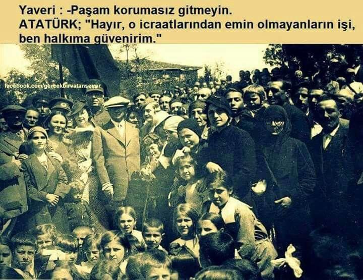 """✿ ❤ ATA'm halkıyla beraber...""""Yaveri: - Paşam korumasız gitmeyin. Atatürk: - Hayır, o icraatlarından emin olmayanların işi, ben halkıma güvenirim."""""""