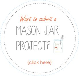 Submit Your Mason Jar Projects to be Feature at Mason Jar Crafts Love