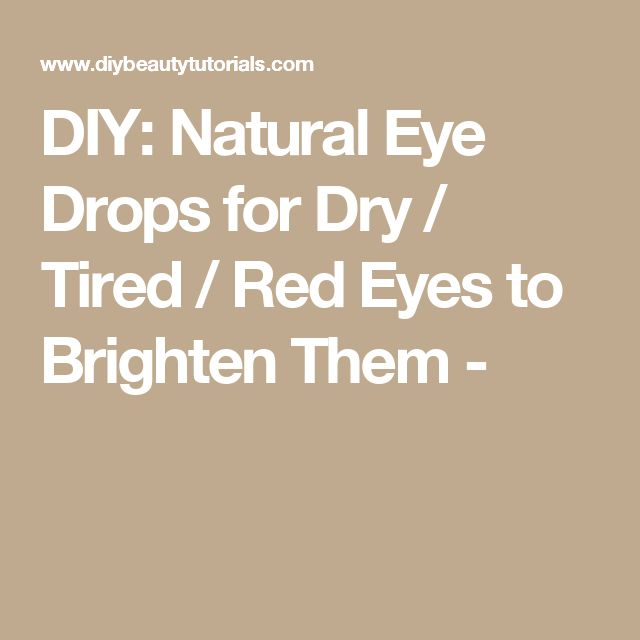 DIY: Natural Eye Drops for Dry / Tired / Red Eyes to Brighten Them -