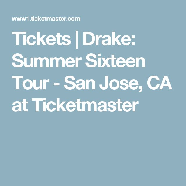 Tickets | Drake: Summer Sixteen Tour - San Jose, CA at Ticketmaster