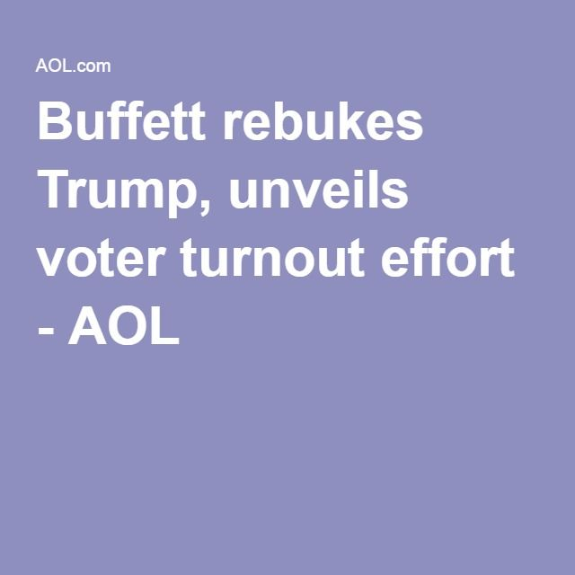 August 2, 2016 - Buffett rebukes Trump, unveils voter turnout effort - AOL
