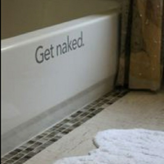 "lol nice wording to add to the tub ""Get Naked"""
