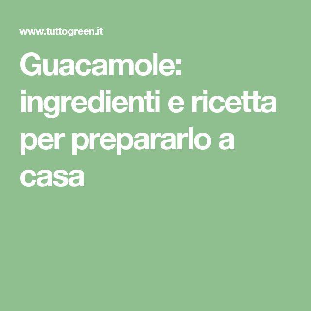 Guacamole: ingredienti e ricetta per prepararlo a casa