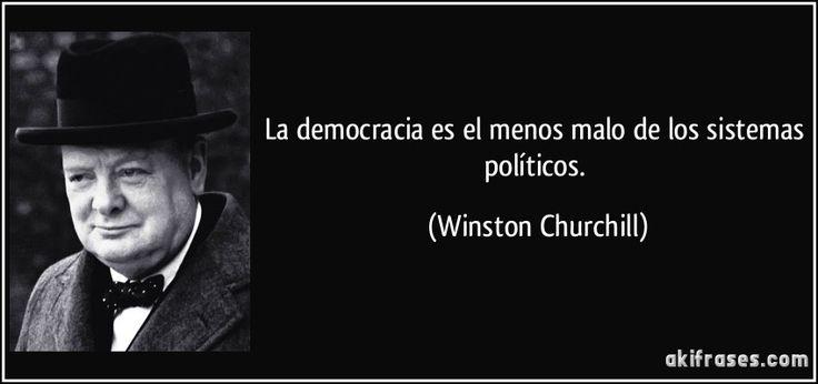 La democracia es el menos malo de los sistemas políticos. (Winston Churchill)