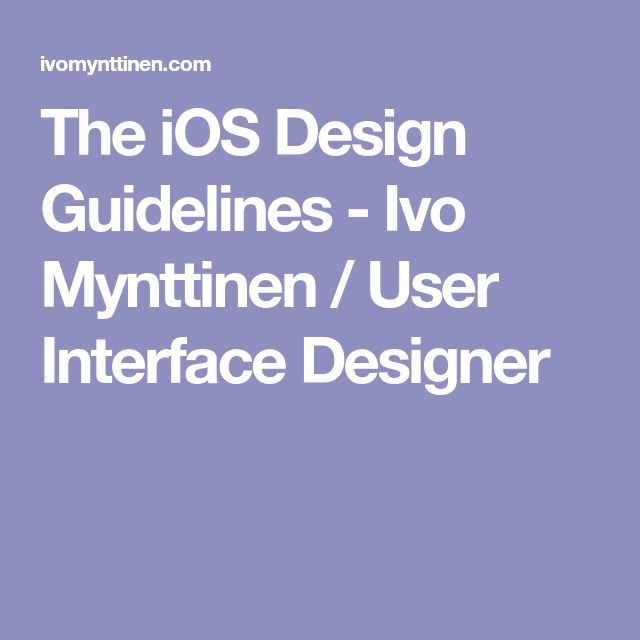 The iOS Design Guidelines - Ivo Mynttinen / User Interface Designer