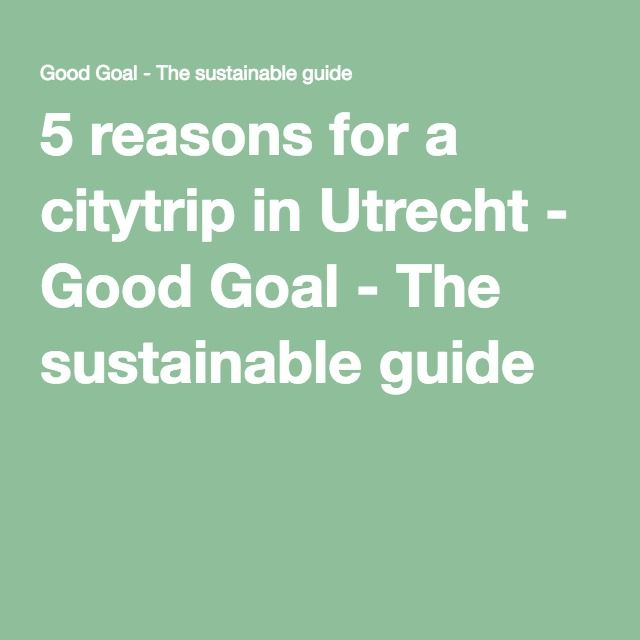 5 reasons for a citytrip in Utrecht - Good Goal - The sustainable guide