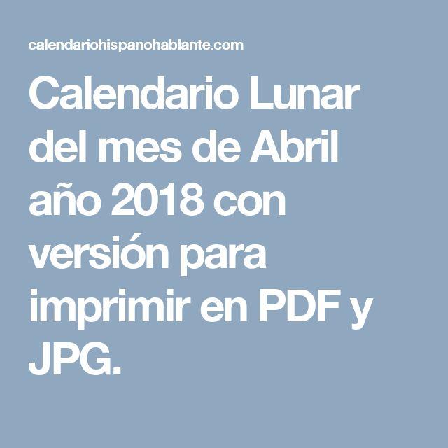 Calendario Lunar del mes de Abril año 2018 con versión para imprimir en PDF y JPG.