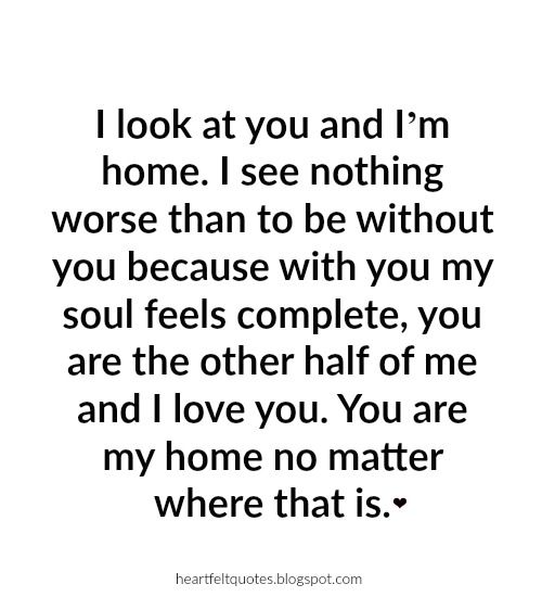 Hopeless Romantic Love Quotes |  I look at you and I'm home.