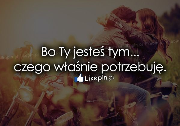 Bo ty jesteś tym…  www.Likepin.pl