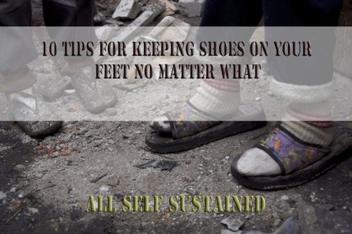 Shoes for Survival–10 Tips for Keeping Shoes on Your Feet No Matter What