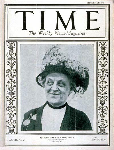 TIME Cover - Vol. 7 Nº 24: Carrie Chapman Catt | June 14, 1926                  http://en.wikipedia.org/wiki/Carrie_Chapman_Catt