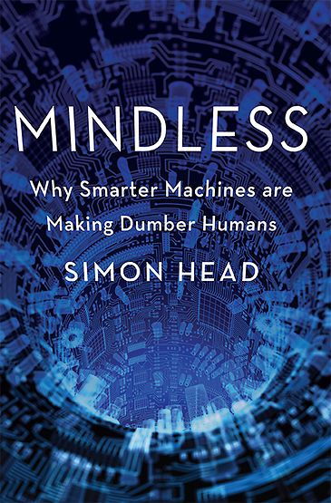 Mindless. Why smarter machines are making dumber humans.