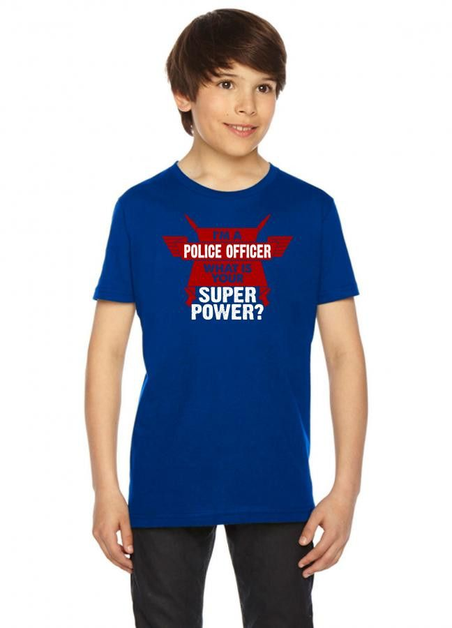 I am a Police Officer What is your Superpower? Youth Tees