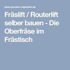 Fräslift / Routerlift selber bauen - Die Oberfräse im Frästisch