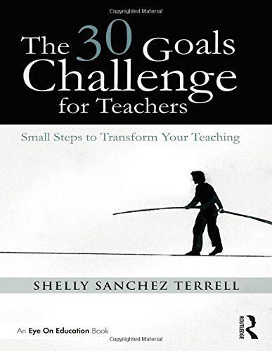 The 30 Goals Challenge for Teachers: Small Steps to Transform Your Teaching by Shelly Sanchez Terrell #EduMatchReadingList