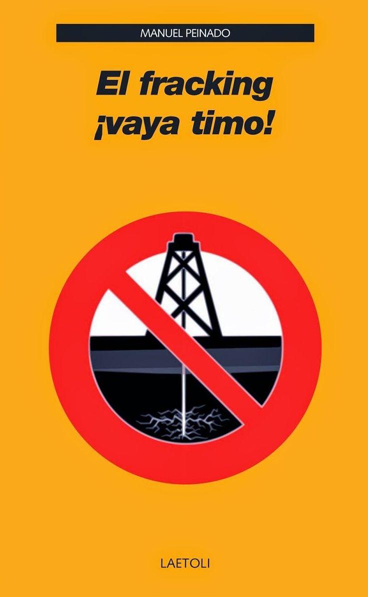 EL FRACKING: ¡VAYA TIMO!. Peinado, Manuel. una refutación de los planteamientos a favor del fracking, principalmente económicos. Y también una descripción de las temidas consecuencias ambientales, agravadas por tener efectos directos en la salud de los habitantes de zonas cercanas, que se ven expuestos a la contaminación de agua, aire y suelo. Más en http://zaragozaciudad.net/docublogambiental/2016/101301-el-fracking-vaya-timo-.php