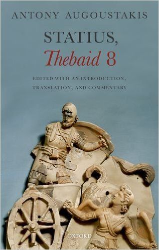 Statius, Thebaid 8 / edited with an introduction, translation, and commentary by Antony Augoustakis - Oxford, U.K. : Oxford University Press, 2016