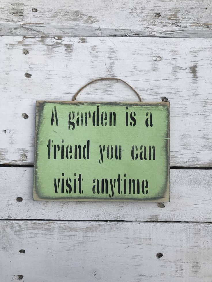 A personal favourite from my Etsy shop https://www.etsy.com/au/listing/463764654/a-garden-is-a-friend-you-can-visit
