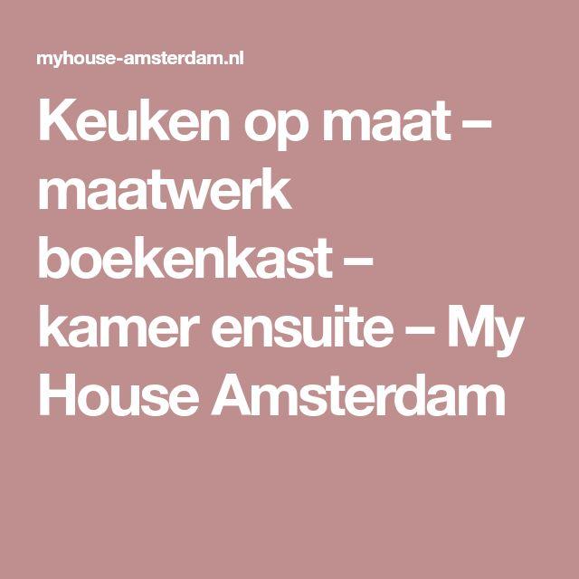 Keuken op maat – maatwerk boekenkast – kamer ensuite – My House Amsterdam