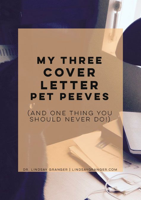 Three Cover Letter Pet Peeves (+ One Thing You Should Never Do!)   Three things I hate, one thing that will kill your chances of getting hired, and four ways to ensure your cover letter doesn't have any of them. [lindsaygranger.com]