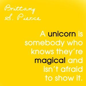 Brittany S. Pierce. A blog about being your magical unicorn self! #quote #Glee