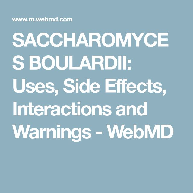 SACCHAROMYCES BOULARDII: Uses, Side Effects, Interactions and Warnings - WebMD