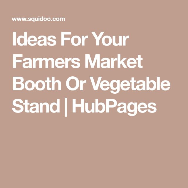 Ideas For Your Farmers Market Booth Or Vegetable Stand | HubPages