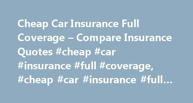 Cheap Car Insurance Full Coverage – Compare Insurance Quotes #cheap #car #insurance #full #coverage, #cheap #car #insurance #full #coverage http://internet.nef2.com/cheap-car-insurance-full-coverage-compare-insurance-quotes-cheap-car-insurance-full-coverage-cheap-car-insurance-full-coverage/  # Cheap Car Insurance Full Coverage – Looking for the best insurance rates? Compare all types of insurance quotes today and get lowest rates. Insurance quotes – easy, fast and free. – kjwfaopxvgjjghv…
