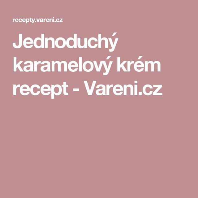 Jednoduchý karamelový krém recept - Vareni.cz