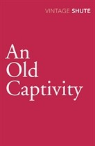 AN OLD CAPTIVITY by Nevil Shute