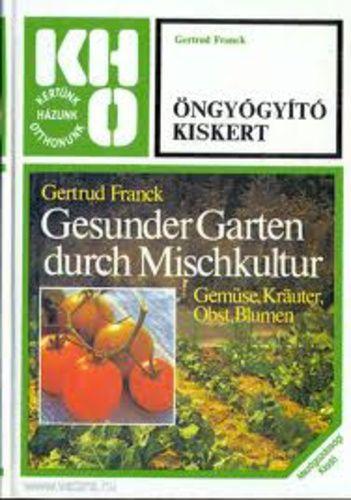 Gertrud Franck: Öngyógyító kiskert. Fenntartható gazdálkodás, természetközeli kertészkedés.