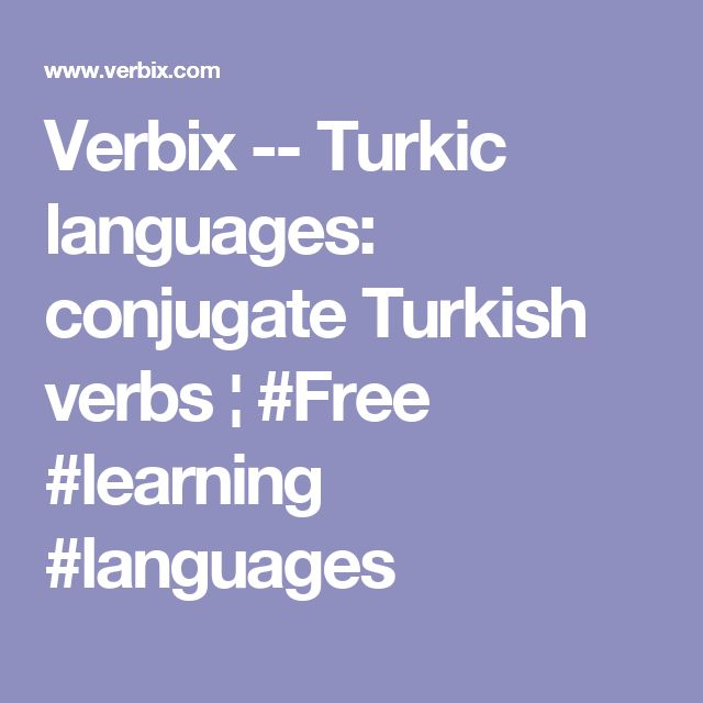 Verbix -- Turkic languages: conjugate Turkish verbs ¦ #Free #learning #languages