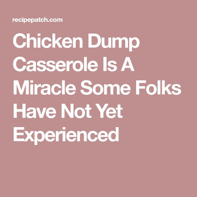 Chicken Dump Casserole Is A Miracle Some Folks Have Not Yet Experienced