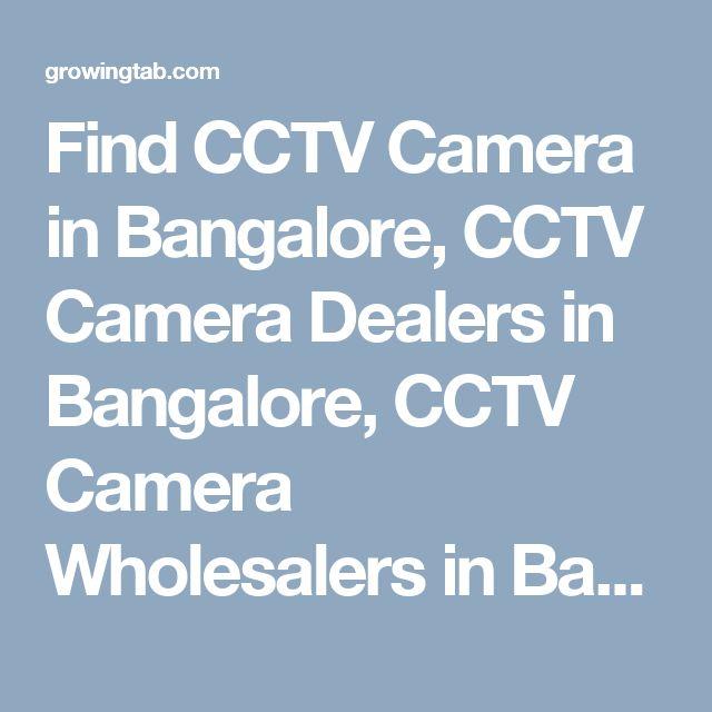 Find CCTV Camera in Bangalore, CCTV Camera Dealers in Bangalore, CCTV Camera Wholesalers in Bangalore, CCTV Camera Repair & Services in Bangalore, CCTV Camera installation Services in Bangalore, Post Free Ads for Sale CCTV Camera, Get CCTV Camera Distributors in Bangalore, CCTV Camera Manufacturers in Bangalore. http://growingtab.com/ad/services-cctv-camera/1/india/15/karnataka/1026/bangalore