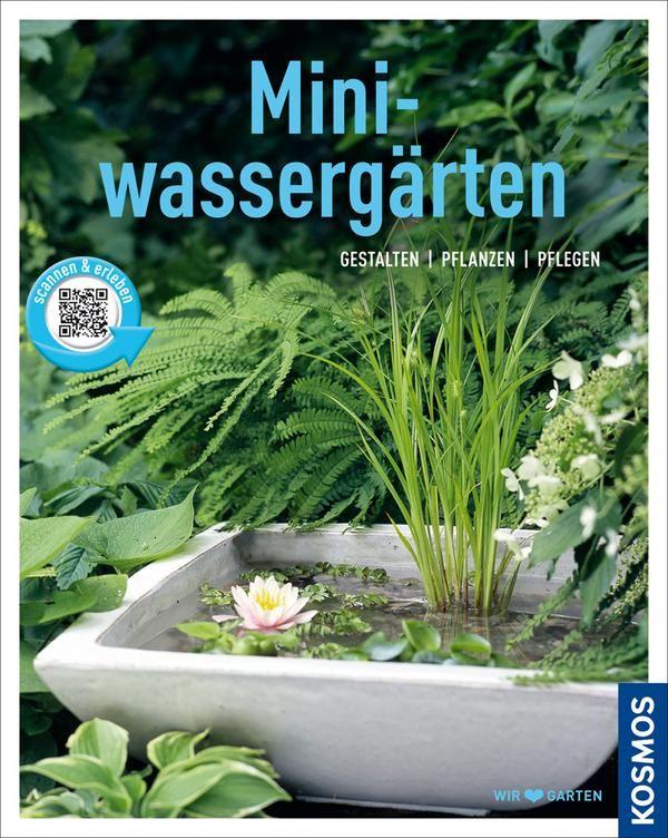 Mini-Wassergärten. Gestalten, pflanzen, pflegen.