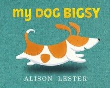 My Dog Bigsy by Alison Lester : Early childhood