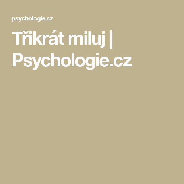Třikrát miluj | Psychologie.cz