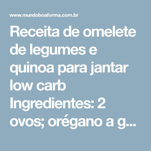 Receita de omelete de legumes e quinoa para jantar low carb Ingredientes: 2 ovos; orégano a gosto; folhas de manjericão; salsa picada a gosto; cebolinha picada a gosto; 1 tomate picado; 1/2 xícara de palmito picado; 1/2 xícara de shiitake; 1/2 xícara de aspargos frescos; 1/2 xícara de brócolis picados; 1/2 xícara de de rúcula picada; 1 colher de sopa de quinoa em grãos cozida. Modo de preparo: Cozinhe a quinoa até ficar macia ou use sobras da geladeira. Em um bowl misture todos os legumes…