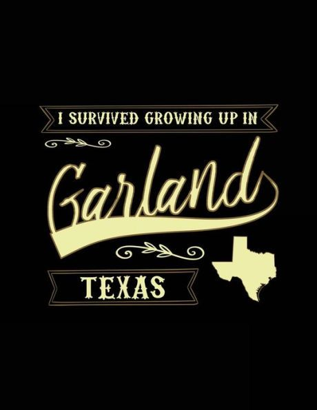 I Survived Growing Up In Garland Texas: Funny Journal, Blank Lined Journal Notebook, 8.5 x 11 (Journ