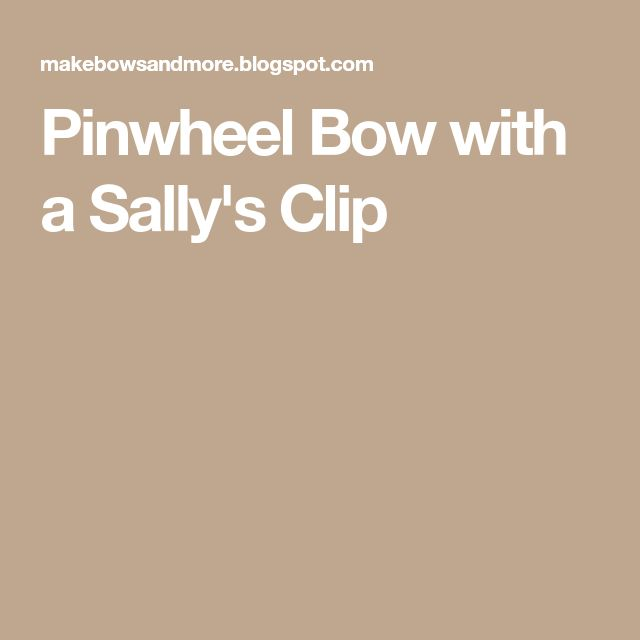 Pinwheel Bow with a Sally's Clip