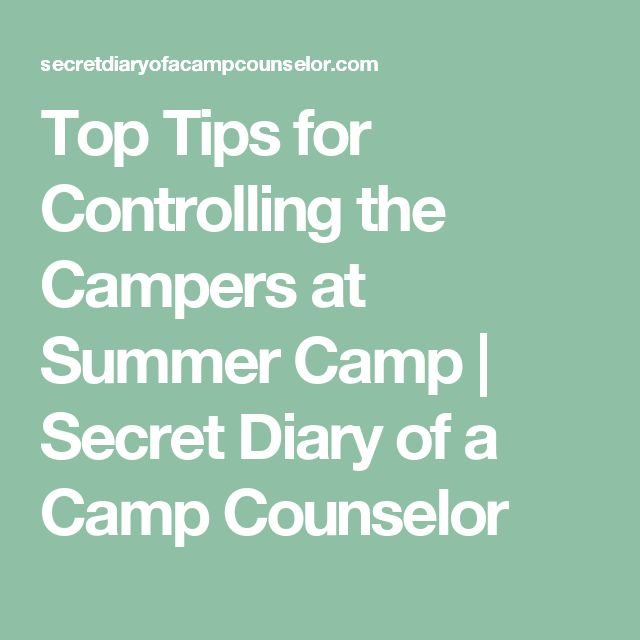Top Tips for Controlling the Campers at Summer Camp | Secret Diary of a Camp Counselor