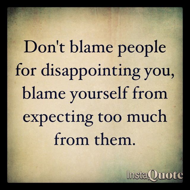 Expecting too much... #disappointment #quotes