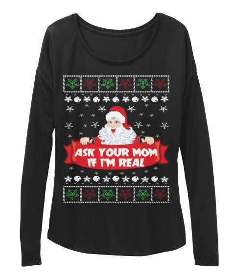 Ask Your Mom If Im Real Ugly Sweater Black T Shirt Front Ugly