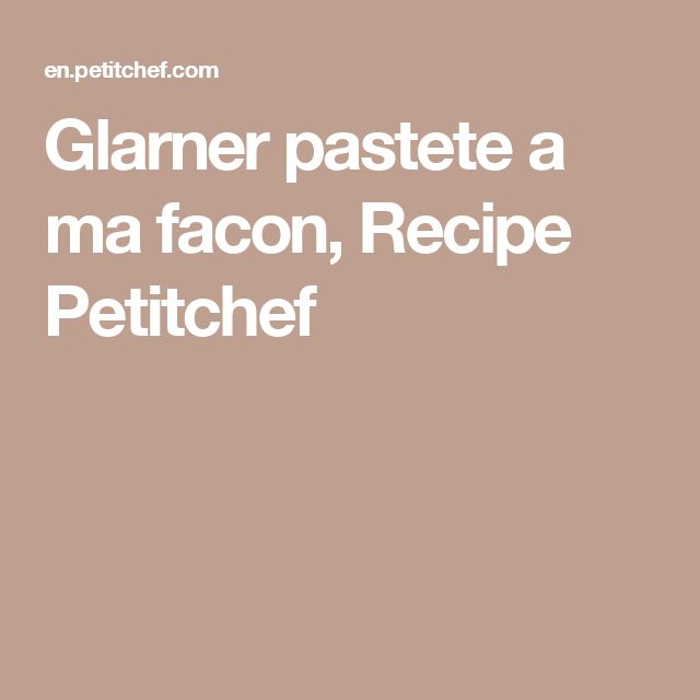 Glarner pastete a ma facon, Recipe Petitchef