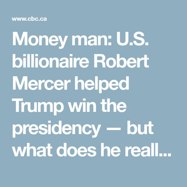 Money man: U.S. billionaire Robert Mercer helped Trump win the presidency — but what does he really want?